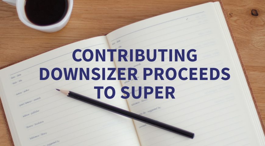 'Downsizer' super contributions – main residence